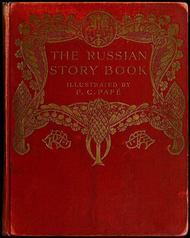 The Russian Story Book Containing tales from the song-cycles of Kiev and Novgorod and other early sources