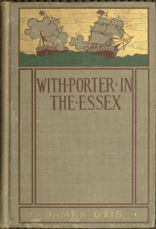 With Porter in the Essex A Story of his Famous Cruise in the Southern Waters during the War of 1812
