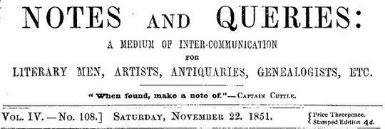 Notes and Queries, Vol. IV, Number 108, November 22, 1851 A Medium of Inter-communication for Literary Men, Artists, Antiquaries, Genealogists, etc.