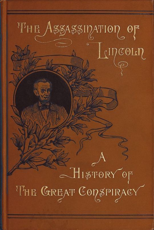 Assassination of Lincoln: a History of the Great Conspiracy Trial of the Conspirators by a Military Commission and a Review of the Trial of John H. Surratt
