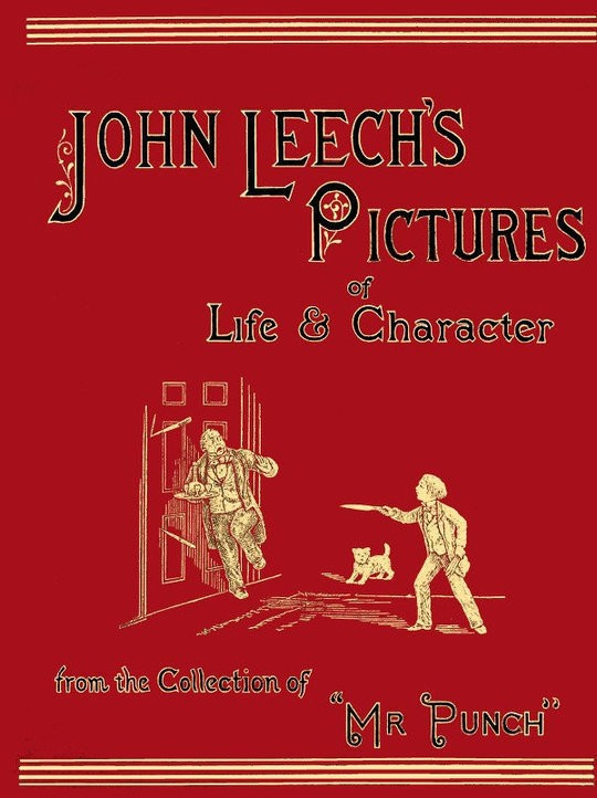 "John Leech's Pictures of Life and Character, Volume 1 (of 3) From the Collection of ""Mr. Punch"""