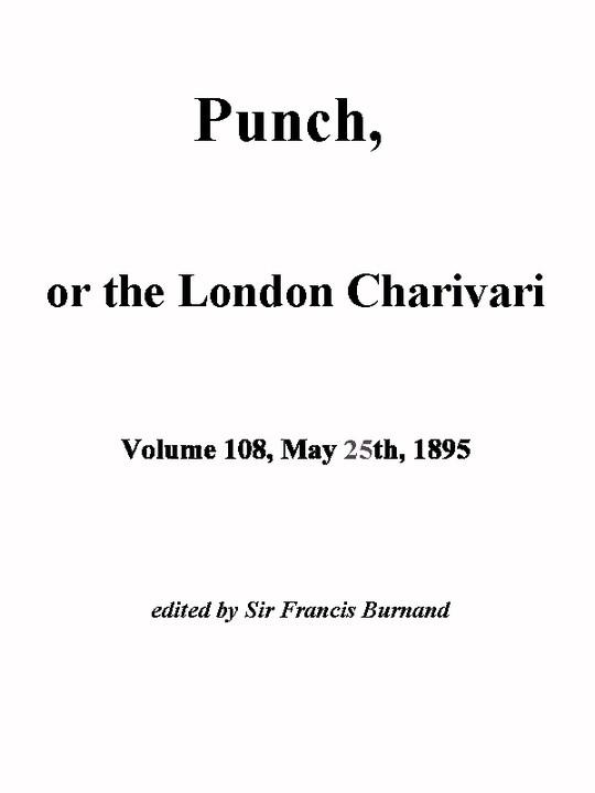 Punch, or the London Charivari, Vol. 108, May 25, 1895