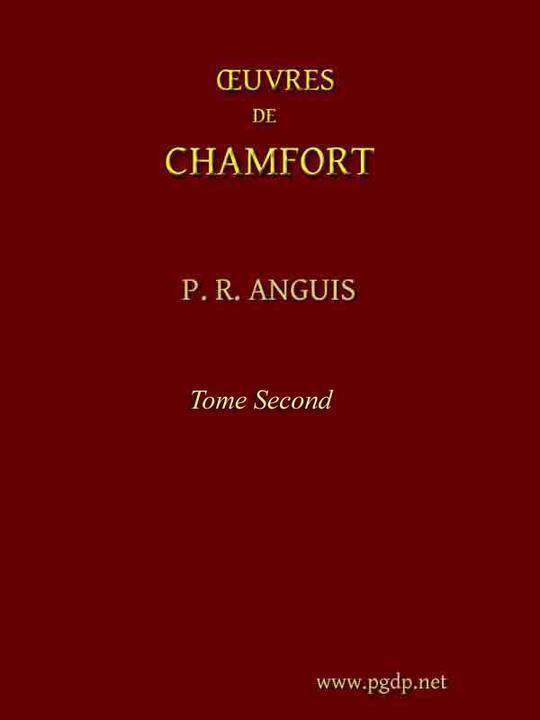 Œuvres complètes de Chamfort, (Tome 2) Recueillies et publiées, avec une notice historique sur la vie et les écrits de l'auteur.