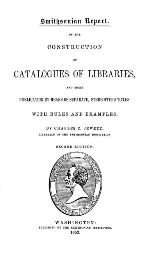 Smithsonian Report on the Construction of Catalogues of Libraries and their Publication by Means of Separate, Stereotyped Titles With Rules and Examples