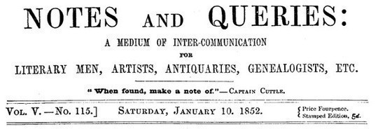 Notes and Queries, Vol. V, Number 115, January 10, 1852 A Medium of Inter-communication for Literary Men, Artists, Antiquaries, Genealogists, etc.