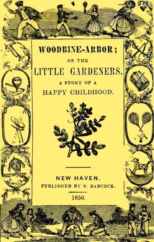 Woodbine-Arbor; or the Little Gardeners A Story of a Happy Childhood