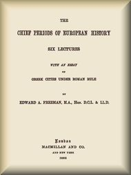 The Chief Periods of European History Six lectures read in the University of Oxford in Trinity term, 1885