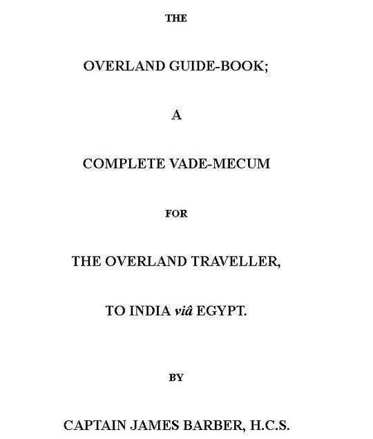 The Overland Guide-book A complete vade-mecum for the overland traveller, to India viâ Egypt.