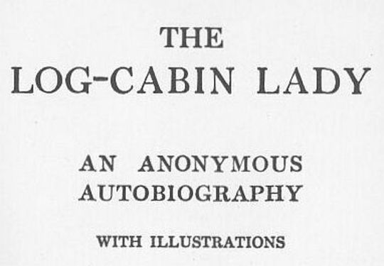 The Log-Cabin Lady — An Anonymous Autobiography