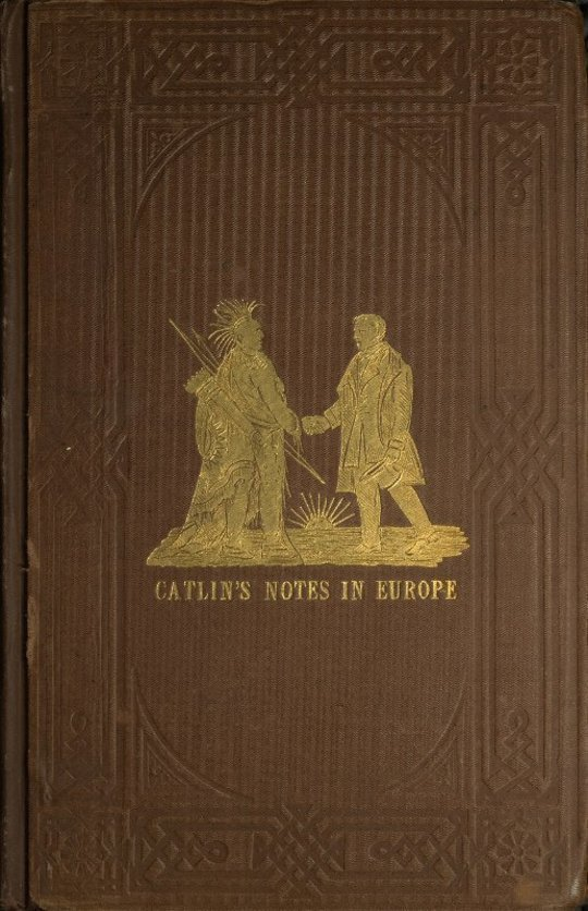 Adventures of the Ojibbeway and Ioway Indians in England, France, and Belgium; Vol. I (of 2) being Notes of Eight Years' Travels and Residence in Europe with his North American Indian Collection