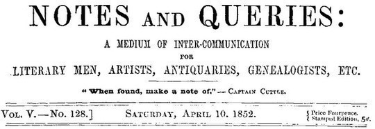 Notes and Queries, Vol. V, Number 128, April 10, 1852 A Medium of Inter-communication for Literary Men, Artists, Antiquaries, Genealogists, etc.