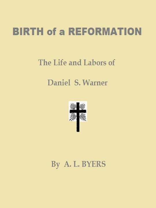 Birth of a Reformation The Life and Labors of Daniel S. Warner