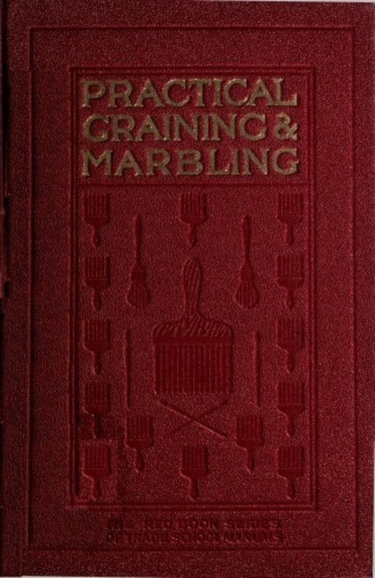 Graining and Marbling A Series of Practical Treatises on Material, Tools and Appliances Used;