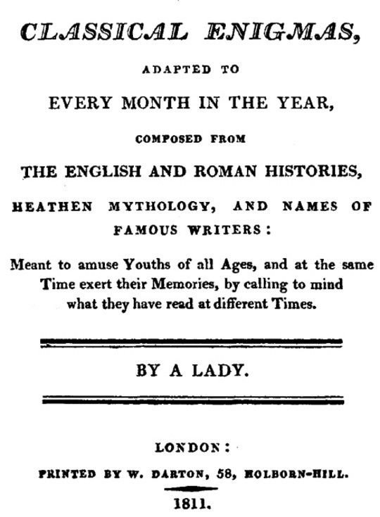 Classical Enigmas, Adapted to Every Month in the Year Composed from the English and Roman Histories, Heathen Mythology and Names of Famous Writers