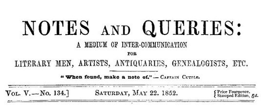 Notes and Queries, Vol. V, Number 134, May 22, 1852 A Medium of Inter-communication for Literary Men, Artists, Antiquaries, Genealogists, etc.