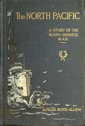The North Pacific A Story of the Russo-Japanese War