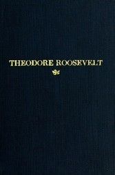 Theodore Roosevelt An Address Delivered by Henry Cabot Lodge Before The Congress of the United States