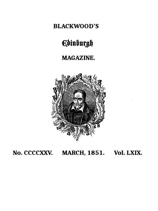 Blackwood's Edinburgh Magazine, Volume 69, No. 425, March, 1851