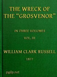The Wreck of the Grosvenor, Volume 3 of 3 An account of the mutiny of the crew and the loss of the ship when trying to make the Bermudas