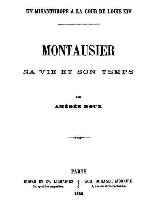 Un Misanthrope à la Cour de Louis XIV Montausier, sa vie et son temps