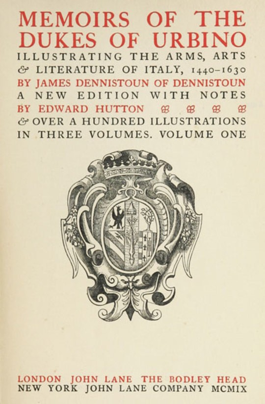 Memoirs of the Dukes of Urbino, Volume I (of 3) Illustrating the Arms, Arts, and Literature of Italy, from 1440 To 1630.