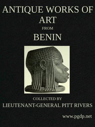Antique Works of Art from Benin Collected by Lieutenant-General Pitt Rivers