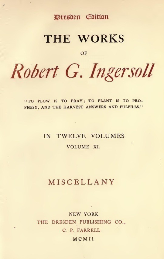 The Works of Robert G. Ingersoll, Vol. 11 (of 12) Dresden Edition—Miscellany