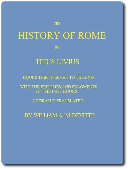The History of Rome, Books 37 to the End with the Epitomes and Fragments of the Lost Books
