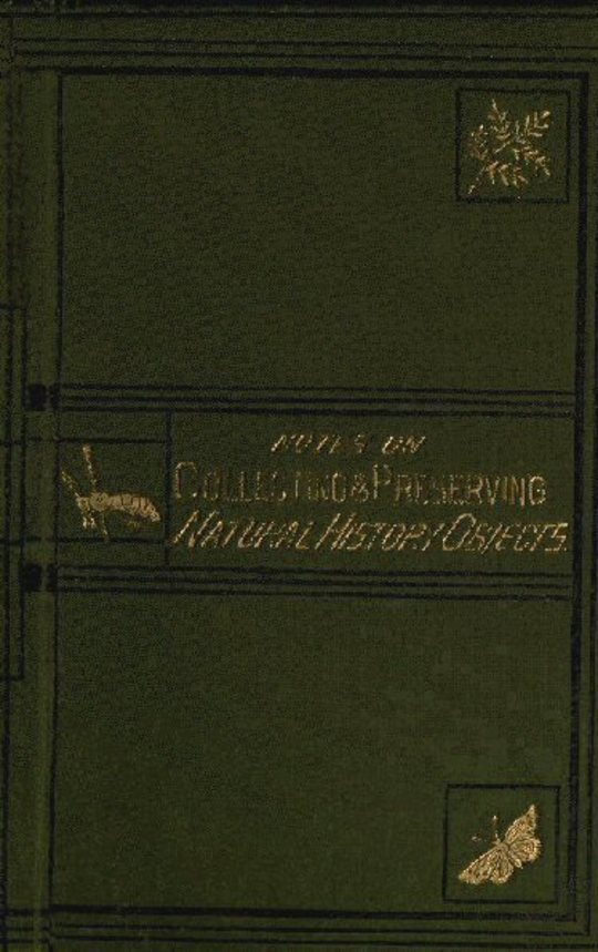 Notes on Collecting and Preserving Natural-History Objects