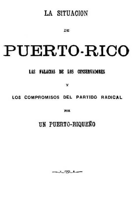 La situacion de Puerto-rico: Las falacias de los conservadores y los compromisos del partido radical