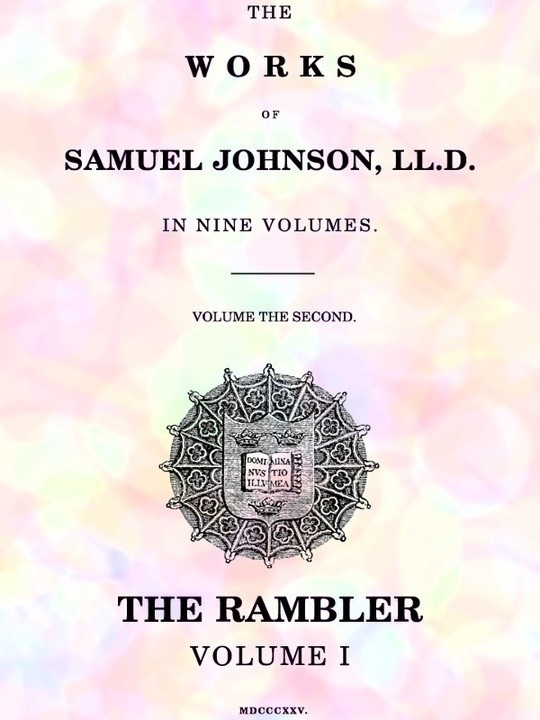 The Works of Samuel Johnson, LL.D., in Nine Volumes, Volume the Second The Rambler, Volume I