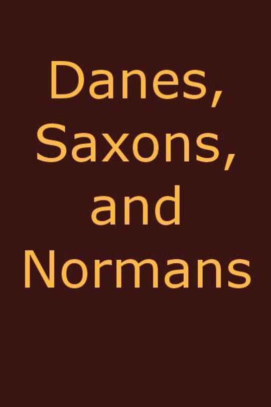 Danes, Saxons and Normans or, Stories of our ancestors