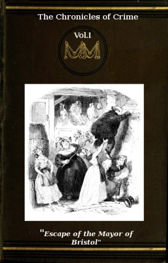 The Chronicles of Crime or The New Newgate Calendar. v. 1/2 being a series of memoirs and anecdotes of notorious characters who have outraged the laws of Great Britain from the earliest period to 1841.