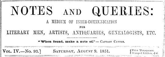 Notes and Queries, Vol. IV, Number 93, August 9, 1851 A Medium of Inter-communication for Literary Men, Artists, Antiquaries, Genealogists, etc.
