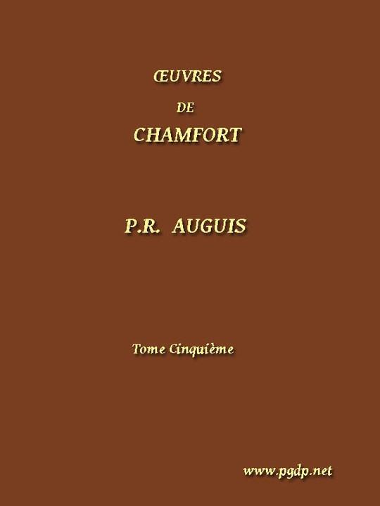 Œuvres Complètes de Chamfort, (Vol. 5) recueillies et publiées, avec une notice historique sur la vie et les écrits de l'auteur.