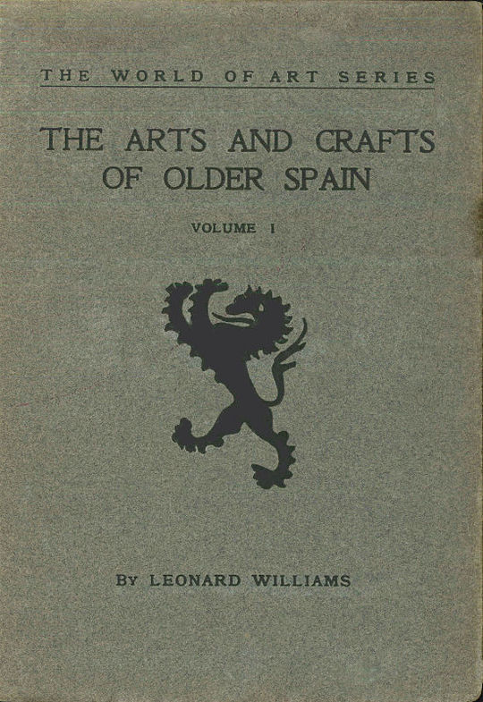 The Arts and Crafts of Older Spain, Volume I (of 3)