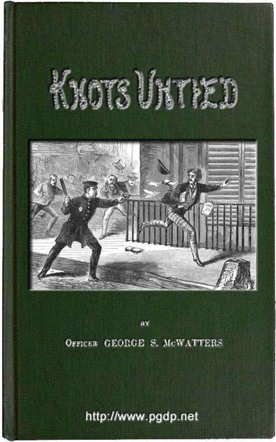 Knots Untied Or, Ways and By-ways in the Hidden Life of American Detectives