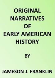 Original Narratives of Early American History Spanish Explorers in the Southern United States 1528-1543. The Narrative of Alvar Nunez Cabeca de Vaca. The Narrative Of The Expedition Of Hernando De Soto By The Gentleman Of Elvas
