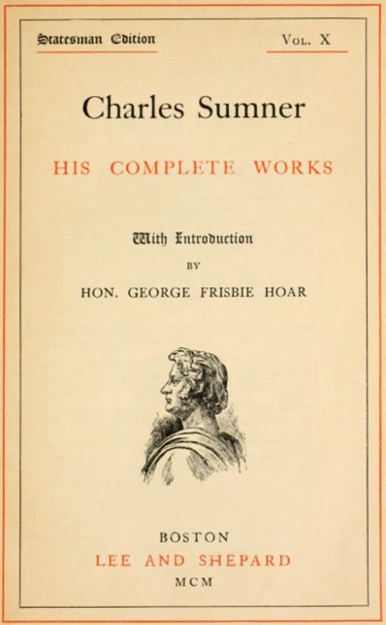 Charles Sumner; His Complete Works, Volume X (of 20)