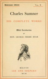 Charles Sumner; His Complete Works, Volume X (of 20)