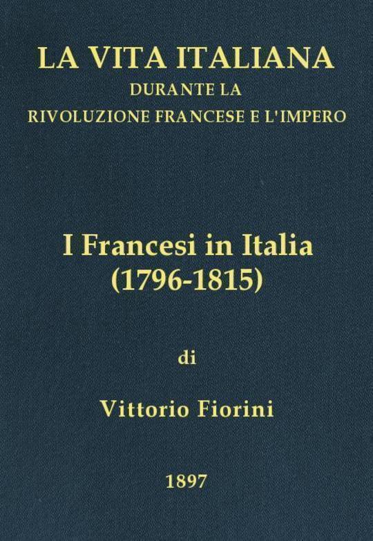 I Francesi in Italia (1796-1815) La vita italiana durante la Rivoluzione francese e l'Impero