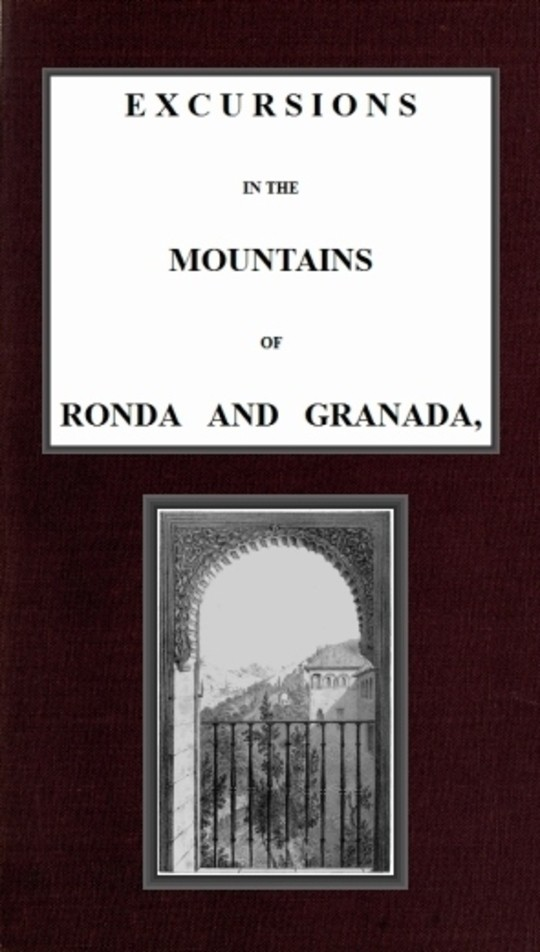 Excursions in the mountains of Ronda and Granada, with characteristic sketches of the inhabitants of southern Spain, vol. 1/2