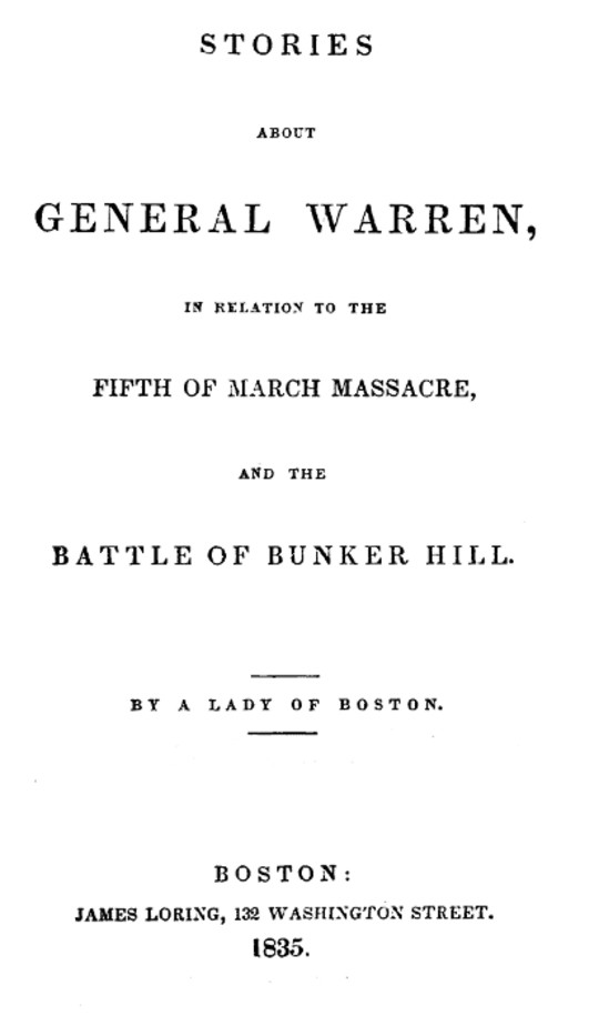Stories about General Warren, in relation to the fifth of March massacre, and the battle of Bunker Hill