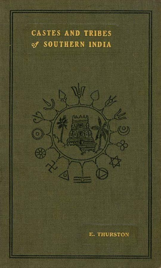 Castes and Tribes of Southern India. Vol. 1 of 7