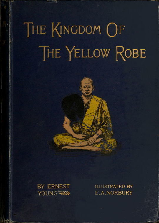 The Kingdom of the Yellow Robe Being Sketches of the Domestic and Religious Rites and Ceremonies of the Siamese