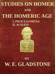 Studies on Homer and the Homeric Age, Vol. 1 of 3 I. Prolegomena II. Achæis