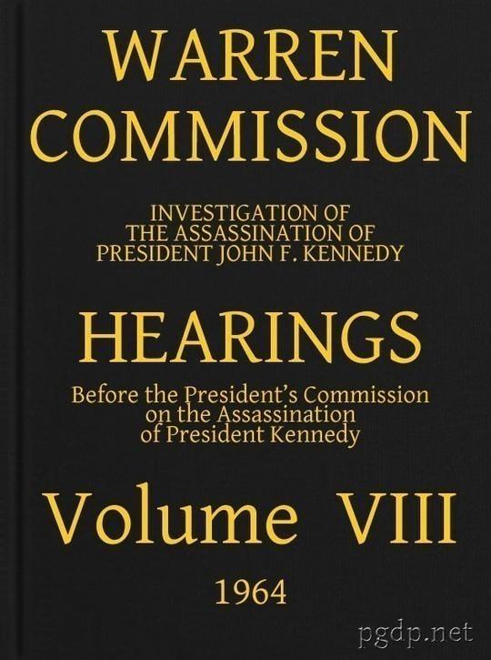 Warren Commission (8 of 26): Hearings Vol. VIII (of 15)