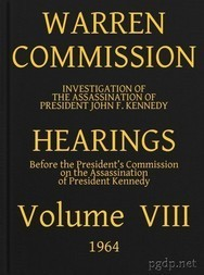 Warren Commission (8 of 26): Hearings Vol. VIII (of 15)