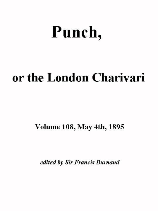 Punch, or the London Charivari, Vol. 108, May 4th, 1895