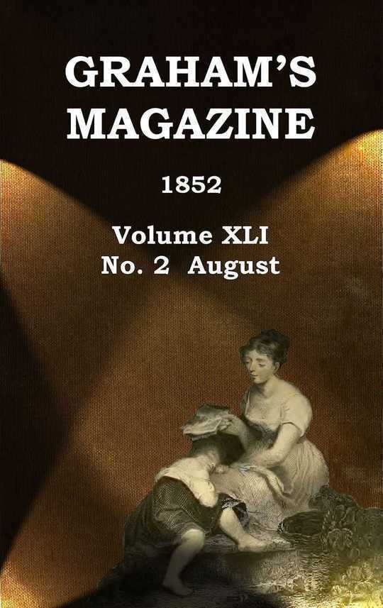 Graham's Magazine, Vol. XLI, No. 2, August 1852